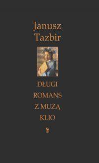 Długi romans z muzą Klio - Janusz Tazbir
