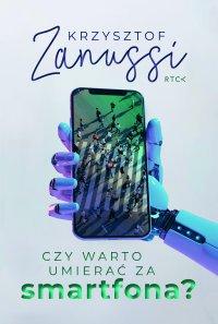 Czy warto umierać za smartfona? - Krzysztof Zanussi