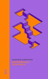 Dezintegracja pozytywna - Kazimierz Dąbrowski