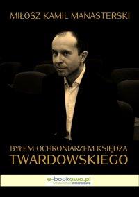 Byłem ochroniarzem księdza Twardowskiego - Miłosz Kamil Manasterski