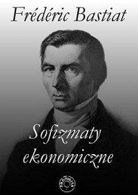 Sofizmaty ekonomiczne - Frederic Bastiat