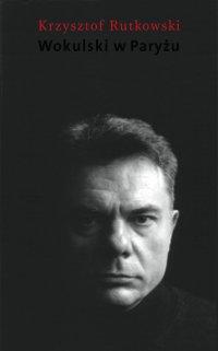 Wokulski w Paryżu - Krzysztof Rutkowski