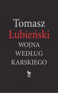 Wojna według Karskiego - Tomasz Łubieński