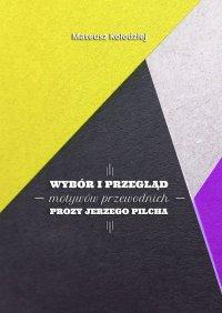 Wybór iprzegląd motywów przewodnich prozy Jerzego Pilcha - Mateusz Kołodziej