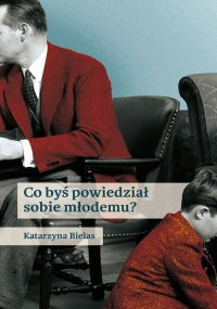 Co byś powiedział sobie młodemu? - Katarzyna Bielas