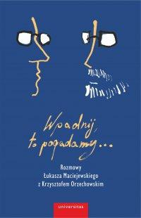 Wpadnij, to pogadamy... - Krzysztof Orzechowski