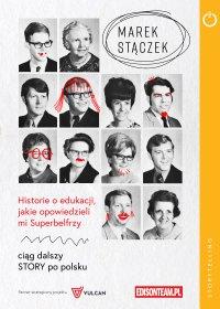 Historie o edukacji, jakie opowiedzieli mi Superbelfrzy - Marek Stączek