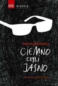 Ciemno, czyli jasno - Marcin Jakimowicz