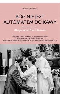 Bóg nie jest automatem do kawy. Rozmowa z księdzem Zbigniewem Czendlikiem - Marketa Zahradnikova