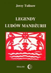 Legendy ludów Mandżurii. Tom I - Jerzy Tulisow