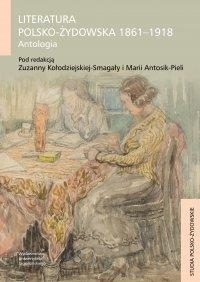 Literatura polsko-żydowska 1861-1918. Antologia - Zuzanna Kołodziejska-Smagała