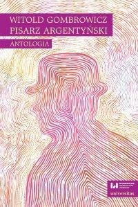 Witold Gombrowicz, pisarz argentyński. Antologia - Ewa Kobyłecka-Piwońska