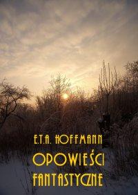 Powieści fantastyczne - E. T. A. Hoffmann