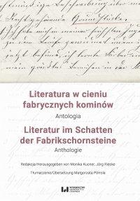 Literatura w cieniu fabrycznych kominów. Antologia / Literatur im Schatten der Fabrikschornsteine. Anthologie - Monika Kucner