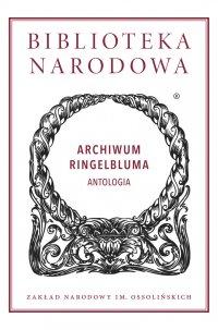 Archiwum Ringelbluma. Antologia - Jacek Leociak