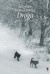 Droga. Proza i wiersze - Jarosław Iwaszkiewicz