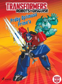 Transformers. Robots in Disguise. Próby Optimusa Prime'a - Steve Foxe