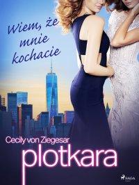 Plotkara 2: Wiem, że mnie kochacie - Cecily von Ziegesar