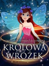 Królowa wróżek - Agnieszka Rautman Szczepańska