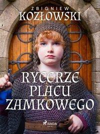 Rycerze Placu Zamkowego - Zbigniew Kozłowski