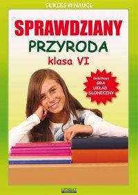 Sprawdziany. Przyroda. Klasa VI. Sukces w nauce - Grzegorz Wrocławski