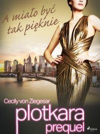 Plotkara: Prequel 2: A miało być tak pięknie - Cecily von Ziegesar