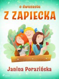 O dwunastu z Zapiecka - Janina Porazinska