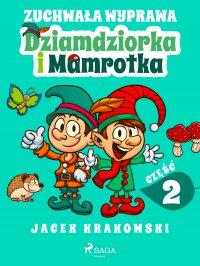 Zuchwała wyprawa Dziamdziorka i Mamrotka - Jacek Krakowski