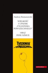 """Wielkość i upadek """"Tygodnika Powszechnego"""" oraz inne szkice - Andrzej Romanowski"""