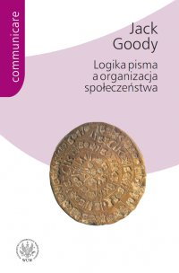 Logika pisma a organizacja społeczeństwa - Jack Goody