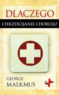 Dlaczego chrześcijanie chorują - George Malkmus