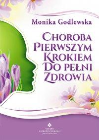 Choroba pierwszym krokiem do pełni zdrowia - Monika Godlewska
