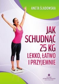Jak schudnąć 25 kg lekko, łatwo i przyjemnie - Aneta Śladowska