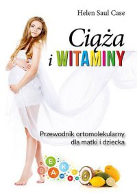 Ciąża i witaminy. Przewodnik ortomolekularny dla matki i dziecka - Krzysztof Mazurek, Case Helen Saul
