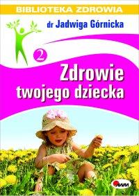 Zdrowie twojego dziecka - Jadwiga Górnicka
