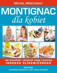 Montignac dla kobiet - jak schudnąć i utrzymać wagę z pomocą indeksu glikemicznego - Michel Montignac