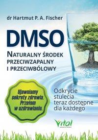DMSO naturalny środek przeciwzapalny i przeciwbólowy. Odkrycie stulecia teraz dostępne dla każdego - Hartmut Fischer