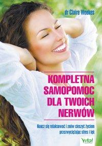 Kompletna samopomoc dla Twoich nerwów. Naucz się relaksować i znów cieszyć życiem przezwyciężając stres i lęk -  Dr. Claire Weekes