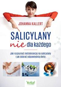 Salicylany nie dla każdego. Jak rozpoznać nietolerancję na salicylany i jak dobrać odpowiednią dietę - Johanna Kallert