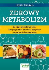 Zdrowy metabolizm. Co i jak prawidłowo jeść, aby przyswajać składniki odżywcze na poziomie komórkowym - Lothar Ursinus