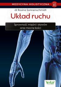Medycyna holistyczna. Tom XI. Układ ruchu. Sprawność mięśni i stawów oraz mocne kości - Rosina Sonnenschmidt