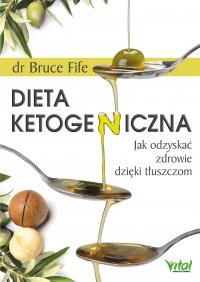 Dieta ketogeniczna. Jak odzyskać zdrowie dzięki tłuszczom - Bruce Fife