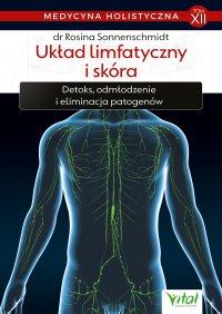 Medycyna holistyczna. Tom XII Układ limfatyczny i skóra. Detoks, odmładzanie i eliminacja patogenów - Rosina Sonnenschmidt