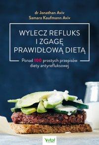 Wylecz refluks i zgagę prawidłową dietą. 100 prostych przepisów diety antyrefluksowej - Jonathan Aviv