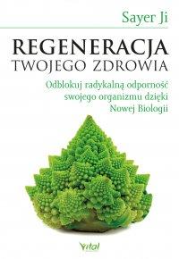 Regeneracja Twojego zdrowia. Odblokuj radykalną odporność swojego organizmu dzięki Nowej Biologii - Sayer Ji
