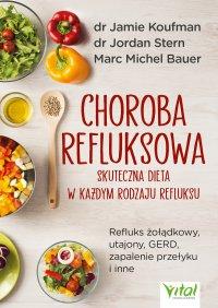 Choroba refluksowa – skuteczna dieta w każdym rodzaju refluksu.  Refluks żołądkowy, utajony, GERD, zapalenie przełyku i inne - Jamie Koufman