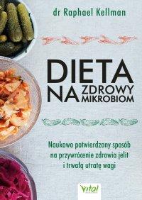 Dieta na zdrowy mikrobiom. Naukowo potwierdzony sposób na przywrócenie zdrowia jelit i trwałą utratę wagi - Raphael Kellman