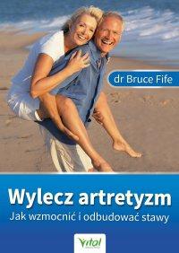 Wylecz artretyzm. Jak wzmocnić i odbudować stawy - Bruce Fife