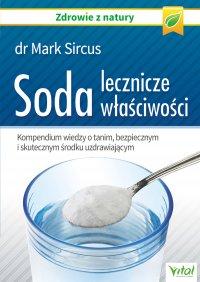 Soda – lecznicze właściwości. Kompendium wiedzy o tanim, bezpiecznym i skutecznym środku uzdrawiającym - Mark Sircus