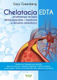 Chelatacja EDTA – przełomowa terapia detoksykacyjna i rewolucja w leczeniu miażdżycy - Gary Greenberg